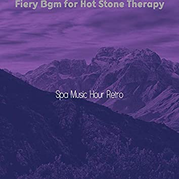 Fiery Bgm for Hot Stone Therapy