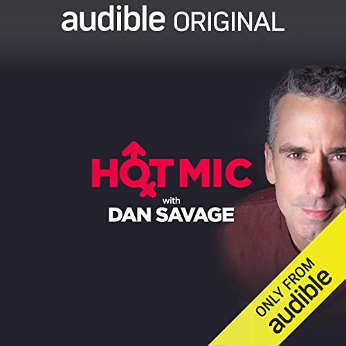 Hot Mic with Dan Savage                   By:                                                                                                                                 Dan Savage,                                                                                        Greg Behrendt,                                                                                        Rachel Bloom,                   and others                      Length: 15 hrs     13 ratings     Overall 3.8