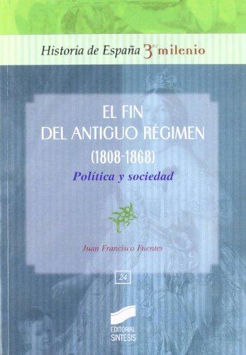 El fin del Antiguo Régimen (1808-1868): política y sociedad: 24 (Historia de España, 3er milenio)