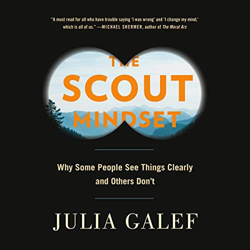 The Scout Mindset     Why Some People See Things Clearly and Others Don't              By:                                                                                                                                 Julia Galef                               Narrated by:                                                                                                                                 Julia Galef                      Length: 11 hrs     Not rated yet     Overall 0.0