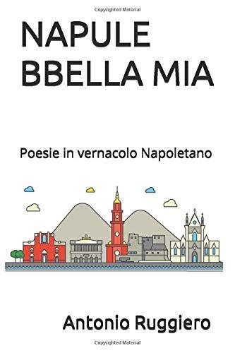 NAPULE BBELLA MIA: Poesie in vernacolo Napoletano