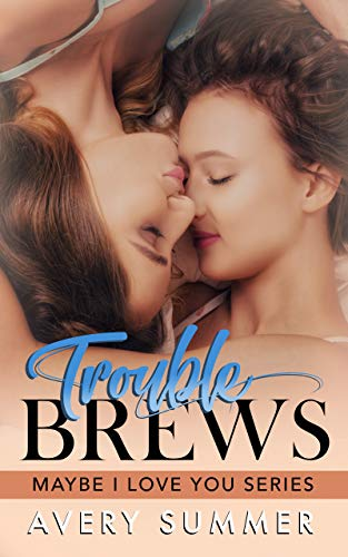 Trouble Brews (Maybe I Love You Book 2)