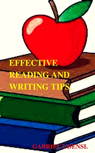 EFFECTIVE READING AND WRITING TIPS, FOR ALL READERS AND WRITERS, STUDENTS AND TEACHERS. (English Edition)