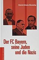 Der FC Bayern, seine Juden und die Nazis: Aufstieg und Zerschlagung einer liberalen Fussballkultur