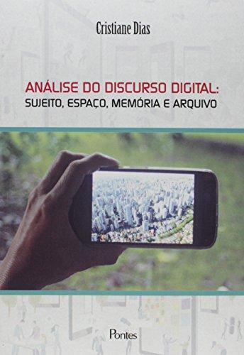 Análise do Discurso Digital. Sujeito, Espaço, Memoria e Arquivo