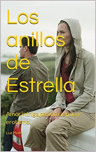 Los anillos de Estrella: Amor,intriga,pasión,ciencia y erotismo. (Novelas de Amor de Mujeres Contemporáneas.)