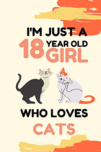 I'm just a 18year old girl who loves Cats: Birthday Journal Gift | Lined Notebook / Journal Gift | 6x9 Inches , 100 Pages , Soft Cover, Matte Finish