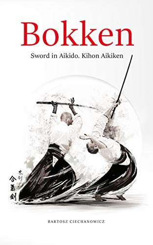 Bokken. Sword in Aikido: Kihon Aikiken. Volume I (English Edition)