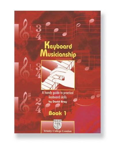 Keyboard Musicianship: Bk. 1: A Handy Guide to Practical Keyboard Skills (Trinity Guildhall Examination Support Material