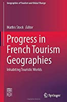 Progress in French Tourism Geographies: Inhabiting Touristic Worlds (Geographies of Tourism and Global Change)