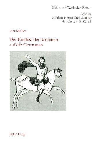 Der Einfluss der Sarmaten auf die Germanen (Zürcher Beiträge zur Geschichtswissenschaft / Arbeiten aus dem Historischen Seminar der Universität Zürich, Band 88)