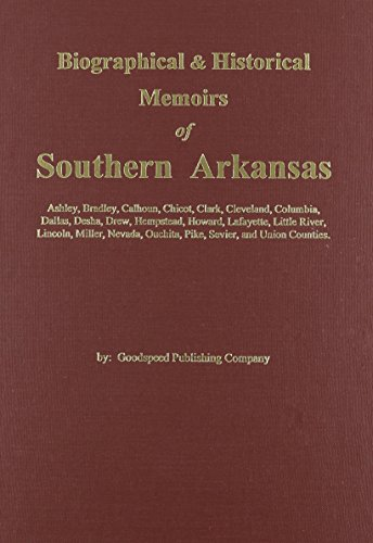 Compare Textbook Prices for Goodspeed's Biographical and Historical Memoirs of Southern Arkansas  ISBN 9780893080839 by Goodspeed Publishing Company