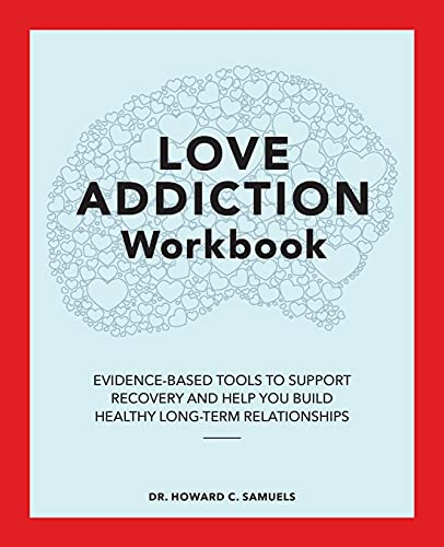 The Love Addiction Workbook: Evidence-Based Tools to Support Recovery and Help You Build Healthy Long-Term Relationships