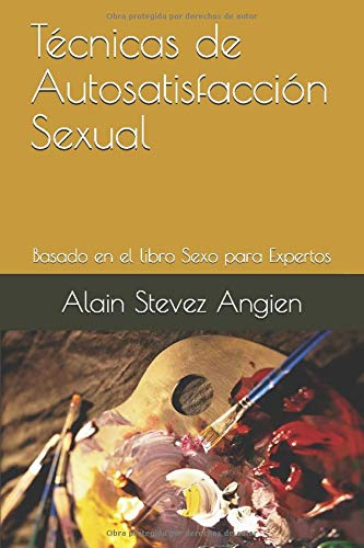 Técnicas de Autosatisfacción Sexual: Basado en el libro Sexo para Expertos (Cuadernos de Técnicas de Sexualidad Aplicada)