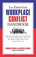 The Essential Workplace Conflict Handbook: A Quick and Handy Resource for Any Manager, Team Leader, HR Professional, or Anyone Who Wants to Resolve Disputes and Increase Productivity (Essential Handbook)