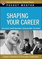Shaping Your Career: Expert Solutions to Everyday Challenges (Pocket Mentor)