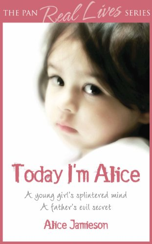 Today I'm Alice: A young girl's splintered mind, a father's evil secret (English Edition)