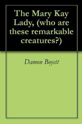 The Mary Kay Lady, (who are these remarkable creatures?) (English Edition)