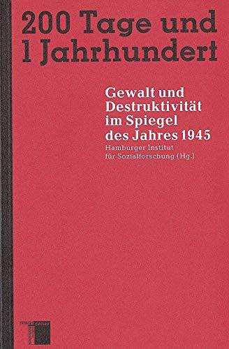 Zweihundert Tage und 1 Jahrhundert. Gewalt und Destruktivität im Spiegel des Jahres 1945