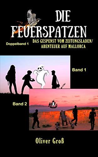 Die Feuerspatzen Doppelband 1: Band 1 : Das Gespenst vom Zeitungsladen / Band 2 : Abenteuer auf Mallorca (Die Feuerspatzen - Die spannende Detektivserie aus Franken)