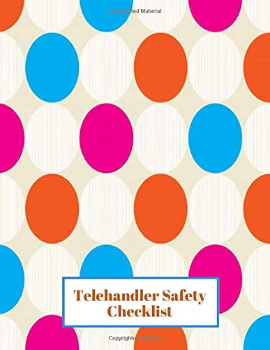 "Telehandler Safety Checklist: Telescopic Handler Record Log Book Inspection Journal Safety Maintenance Routine Checklist Guide. Gift for Construction ... and Personnel. Large 8.5""x11"" 120 pages."