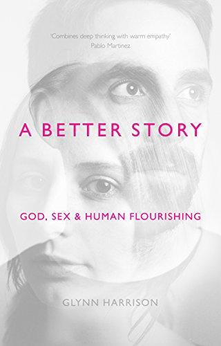 A Better Story: God, Sex And Human Flourishing