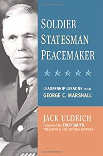 Soldier, Statesman, Peacemaker: Leadership Lessons from George C. Marshall (English Edition)