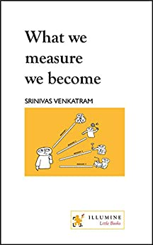 What we measure we become (Design of Life Book 1) by [Srinivas Venkatram]