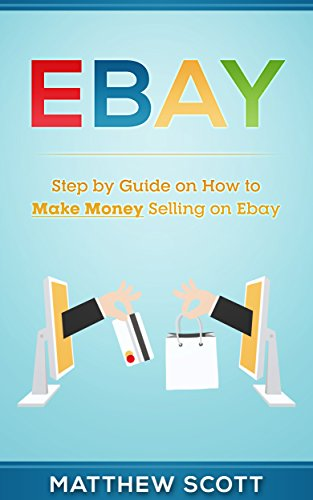 Amazon Com Ebay Step By Step Guide On How To Make Money Selling On Ebay Ebook Scott Matthew Kindle Store