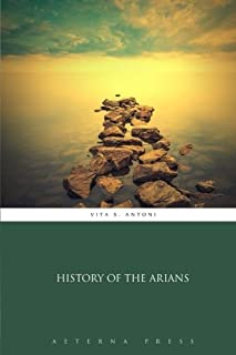 History of the Arians by Vita S. Antoni (2016-04-30)