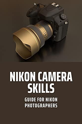 Nikon Camera Skills: Guide For Nikon Photographers: Camera Skills (English Edition)