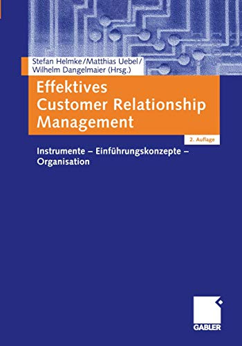 Effektives Customer Relationship Management. Instrumente - Einführungskonzepte - Organisation.