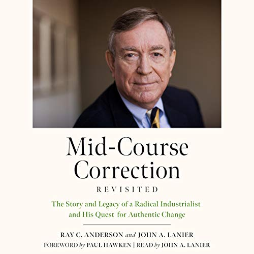 Mid-Course Correction Revisited: The Story and Legacy of a Radical Industrialist and his Quest for Authentic Change audiobook cover art