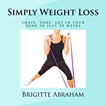 Simply Weight Loss: Shape, Tone, Get in the Zone in Just 10 Weeks