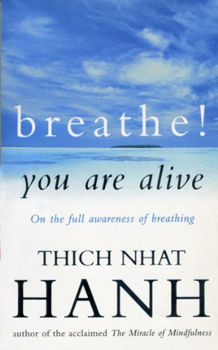Breathe! You Are Alive: Sutra on the Full Awareness of Breathing