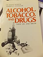 Alcohol, Tobacco, and Drugs, Their Use and Abuse 0130214361 Book Cover