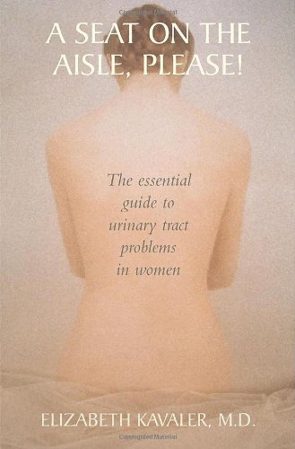 A Seat on the Aisle, Please!: The Essential Guide to Urinary Tract Problems in Women (English Edition)