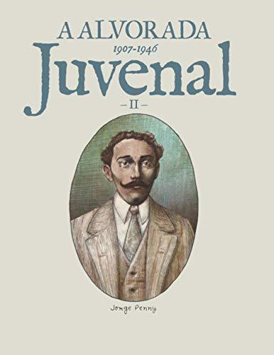 A Alvorada - Juvenal: (1907-1946)