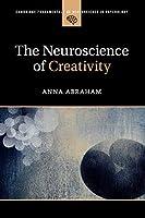The Neuroscience of Creativity (Cambridge Fundamentals of Neuroscience in Psychology)