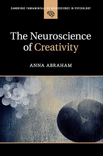 Compare Textbook Prices for The Neuroscience of Creativity Cambridge Fundamentals of Neuroscience in Psychology  ISBN 9781316629611 by Abraham, Anna