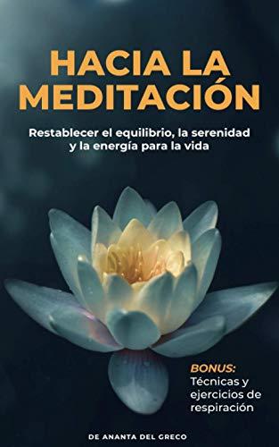 Hacia la meditación: Restablecer el equilibrio, la serenidad y la energía para la vida cotidiana