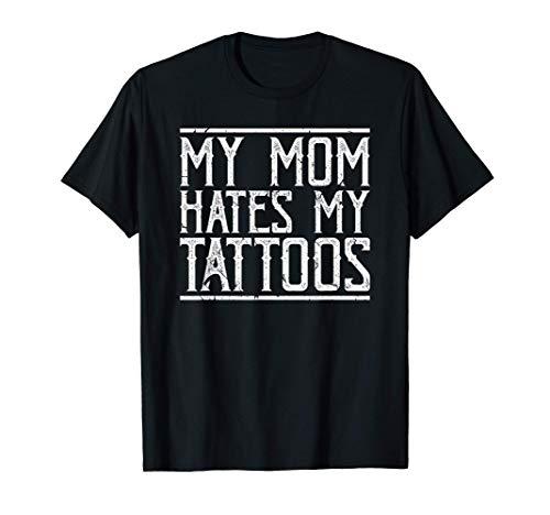 My Mom Hates My Tattoos Funny Inked Body Art Artist T-Shirt