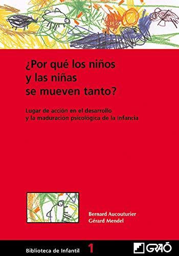 ¿Por Qué Los Niños Y Las Niñas Se Mueven Tanto?: Lugar de acción en el desarrollo psicomotor y la maduración psicológica de la infancia: 001 (Biblioteca De Infantil)