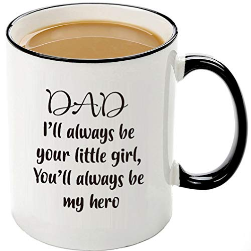 Funny Dad Mug From Daughter- Dad,I'll Always Be Your Little Girl.You Will Always Be My Hero Coffee mug, Dad Birthday Fathers Day Gift Idea From Daughter
