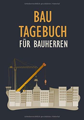 Bautagebuch für Bauherren: Baubericht Mit 120 Seiten Mit Platz Für Datum, Wetter, Materialien, Notizen Mit Kran Motiv
