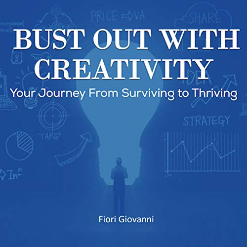 Bust Out with Creativity: Your Journey from Surviving to Thriving audiobook cover art
