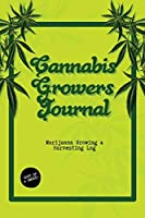 Cannabis Growers Journal: Marijuana Growing & Harvesting Log, Grow, Keeping Track Of Details, Record Strains, Medical & Recreational Weed Reference, Notebook