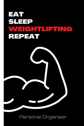 Eat Sleep Weightlifting Repeat: Personal Organizer for Bodybuilding, Fitness and Exercising