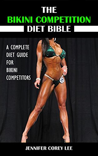 The Bikini Competition Diet Bible: A Complete Diet Guide for Bikini Competitors (Diet, Nutrition, Bikini Competition, Health, Body Building) (English Edition)