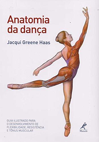 Anatomia da dança: Guia ilustrado para o desenvolvimento de flexibilidade, resistência e tônus muscular